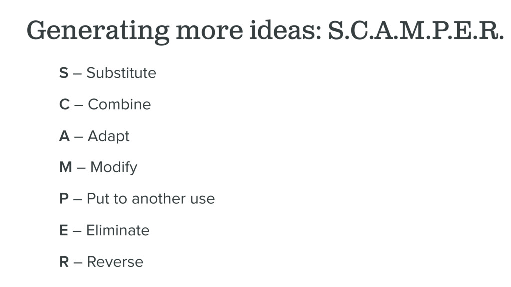 Generating more ideas: S.C.A.M.P.E.R. S – Subst...