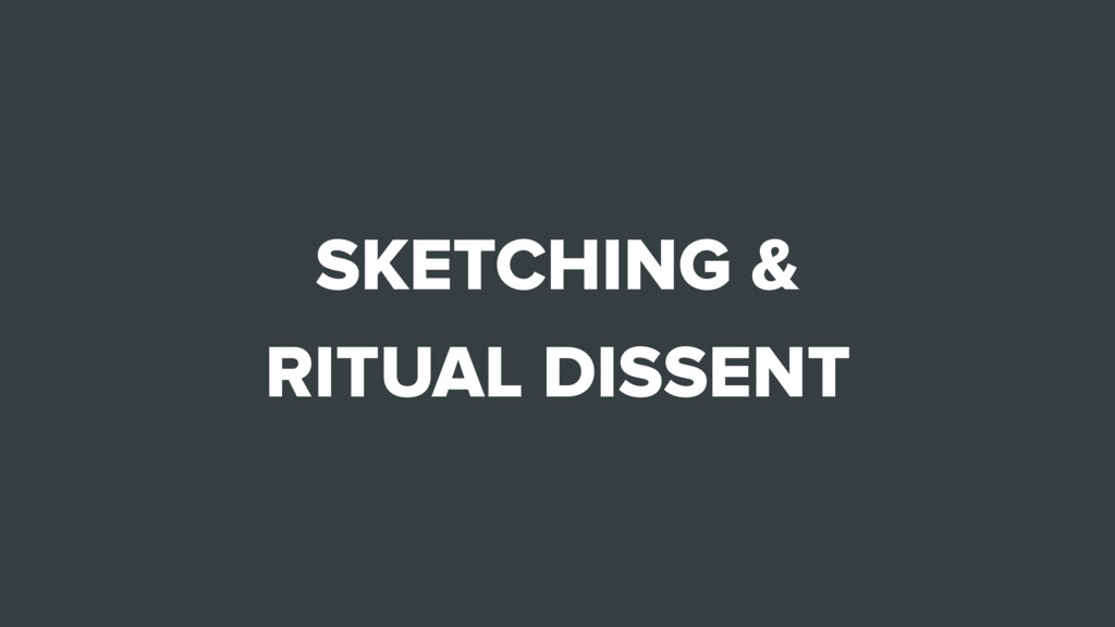 SKETCHING & RITUAL DISSENT