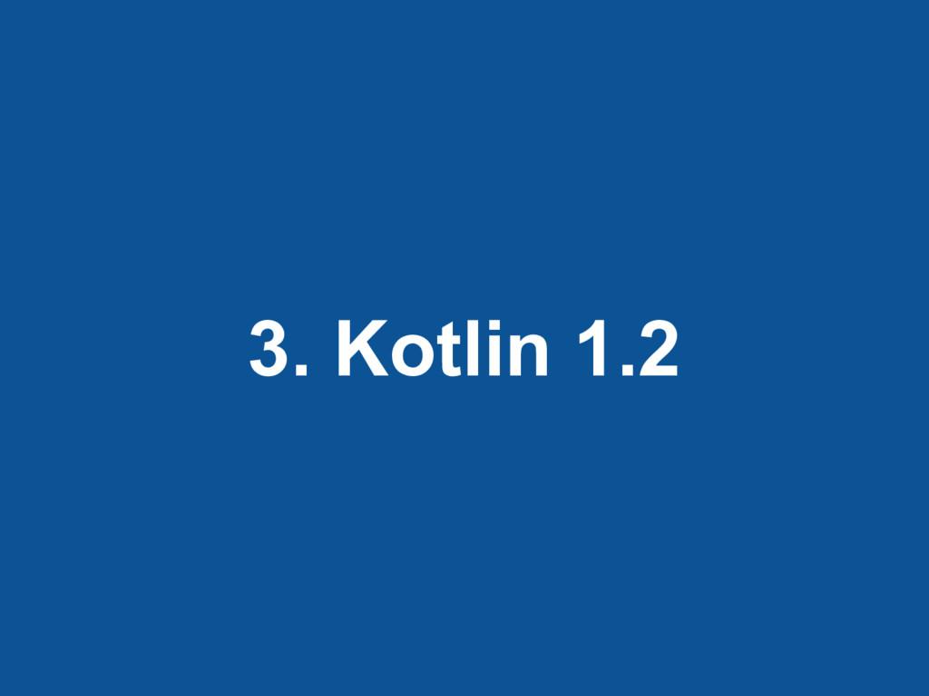 3. Kotlin 1.2