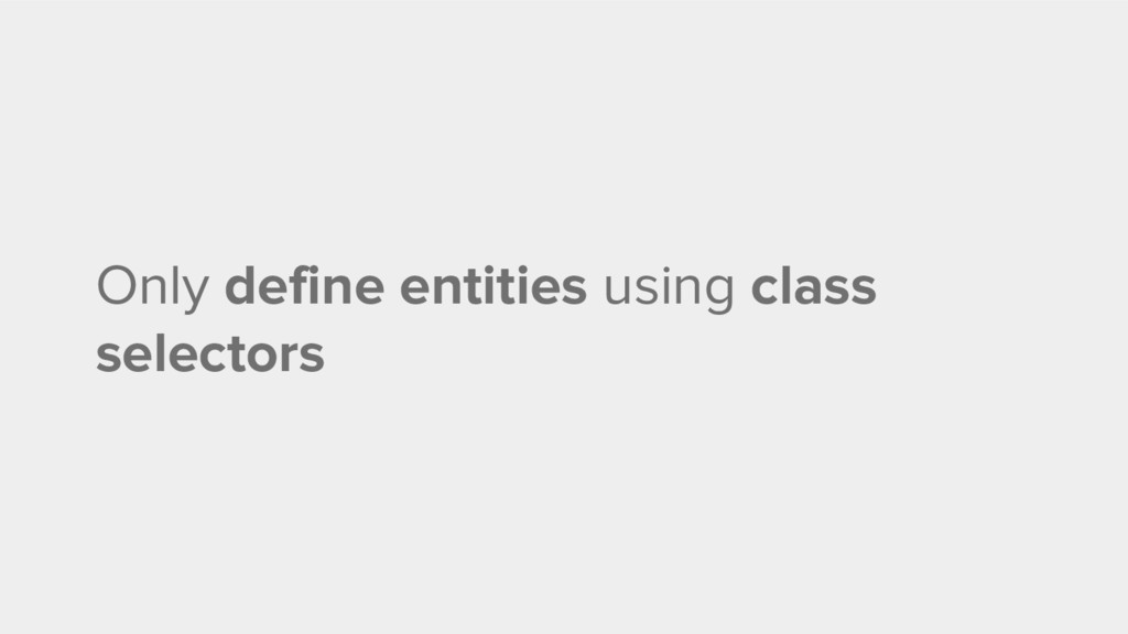 Only define entities using class selectors