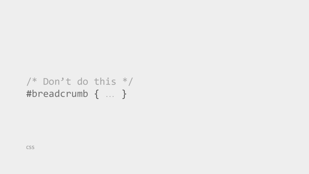 /* Don't do this */ #breadcrumb { … } CSS