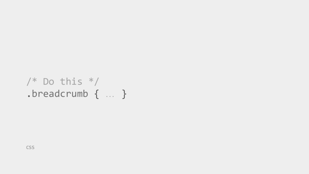 /* Do this */ .breadcrumb { … } CSS
