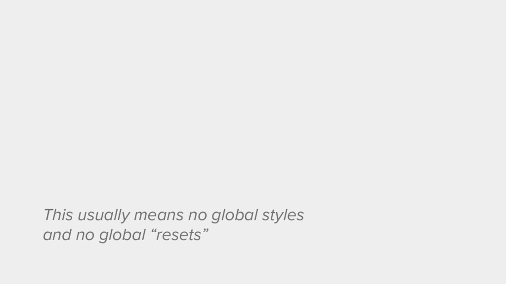 This usually means no global styles and no glob...
