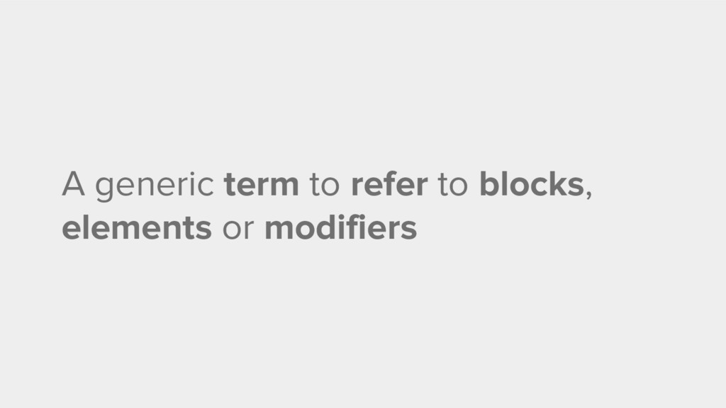 A generic term to refer to blocks, elements or ...