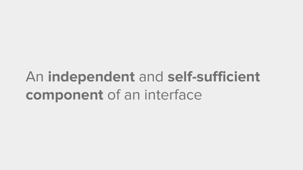 An independent and self-sufficient component of...