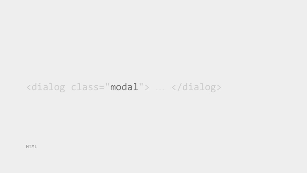 """<dialog class=""""modal""""> … </dialog> HTML"""