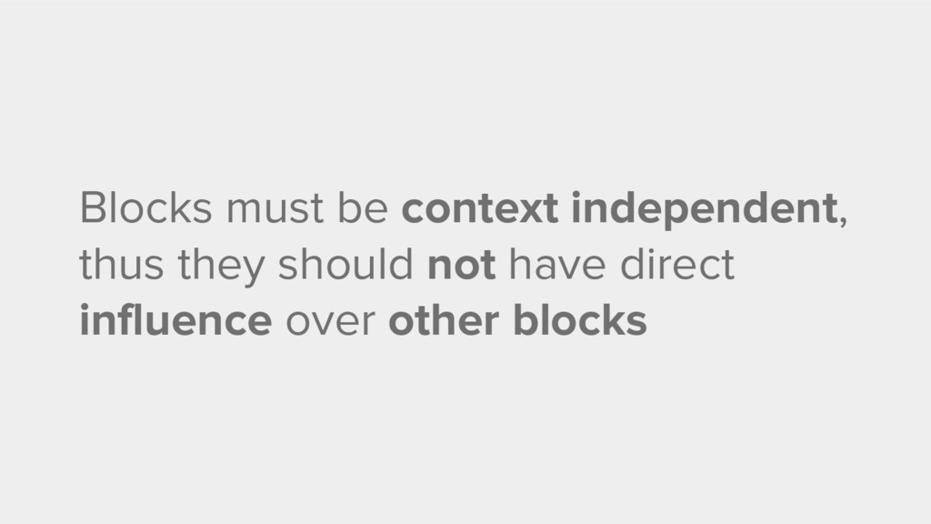 Blocks must be context independent, thus they s...