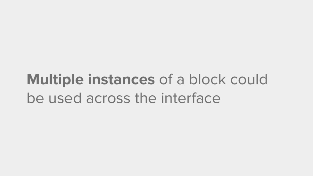 Multiple instances of a block could be used acr...