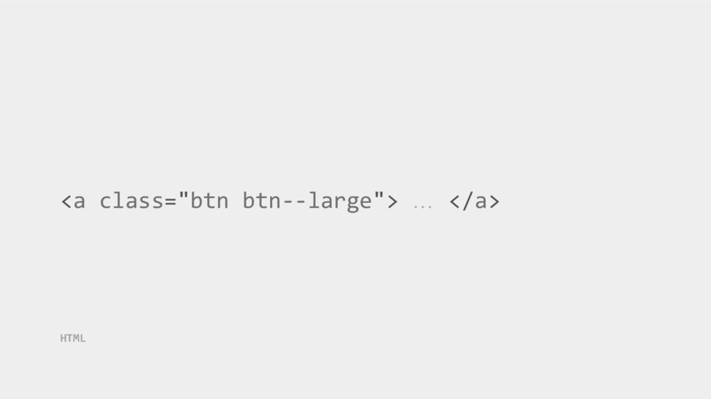 "<a class=""btn btn--large""> … </a> HTML"