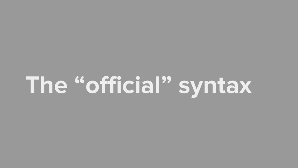 "The ""official"" syntax"