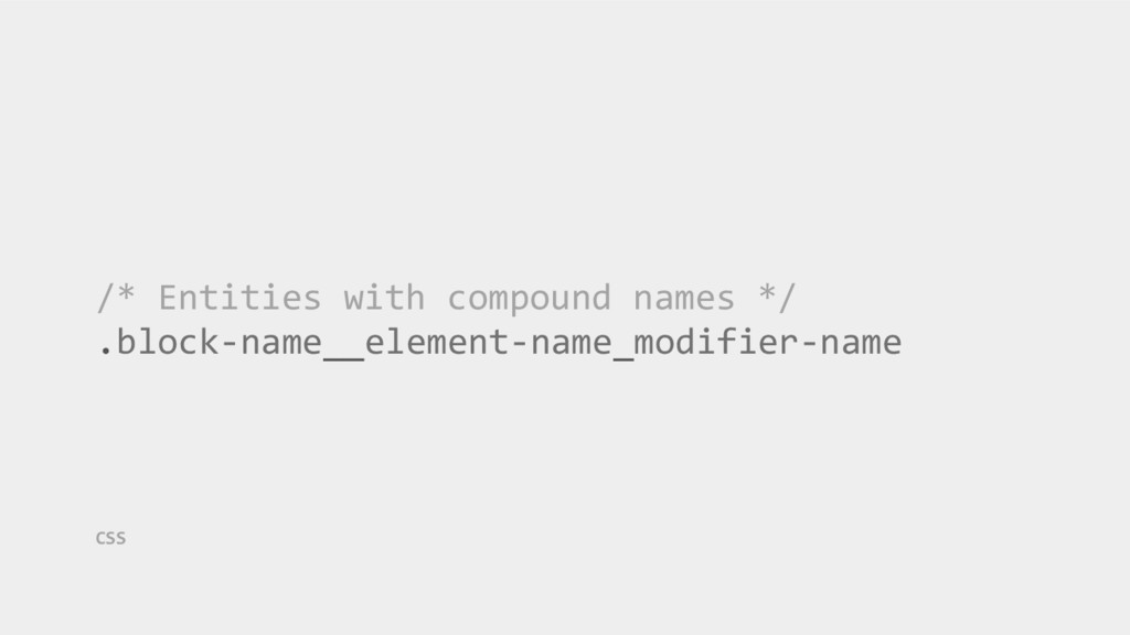 /* Entities with compound names */ .block-name_...