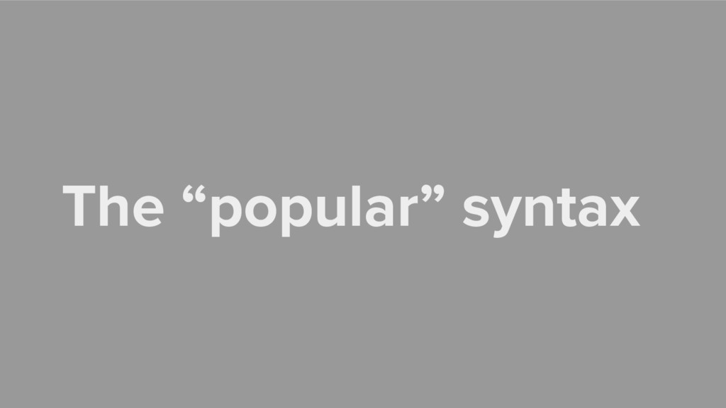 """The """"popular"""" syntax"""