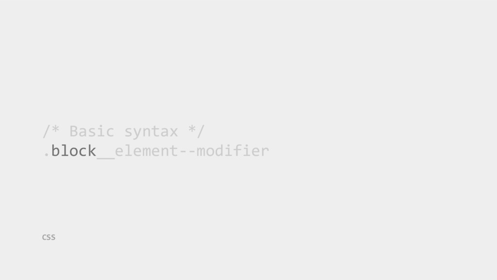 /* Basic syntax */ .block__element--modifier CSS