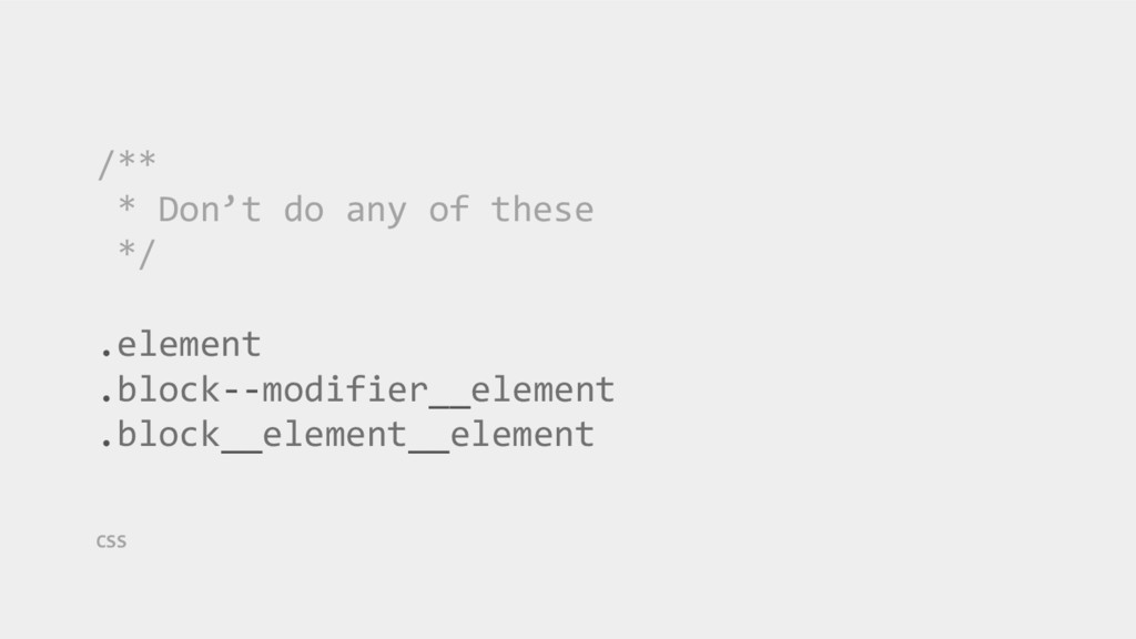 /** * Don't do any of these */ .element .block-...