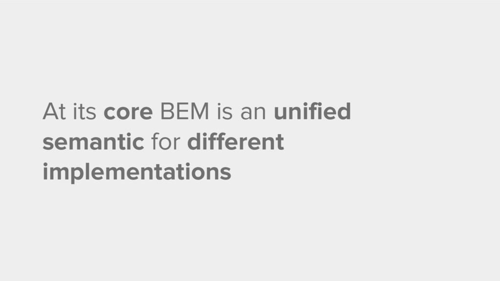 At its core BEM is an unified semantic for diff...