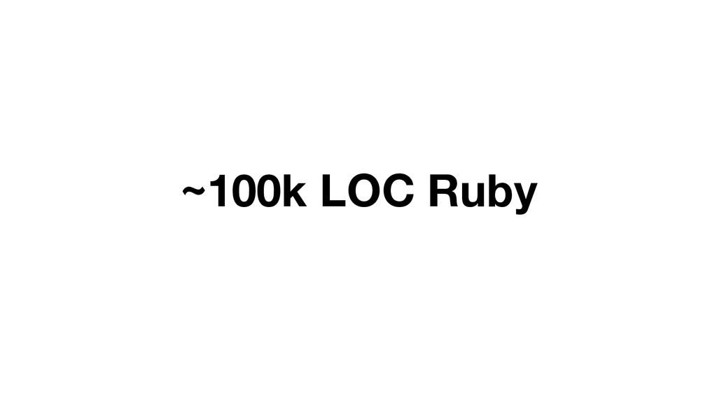~100k LOC Ruby