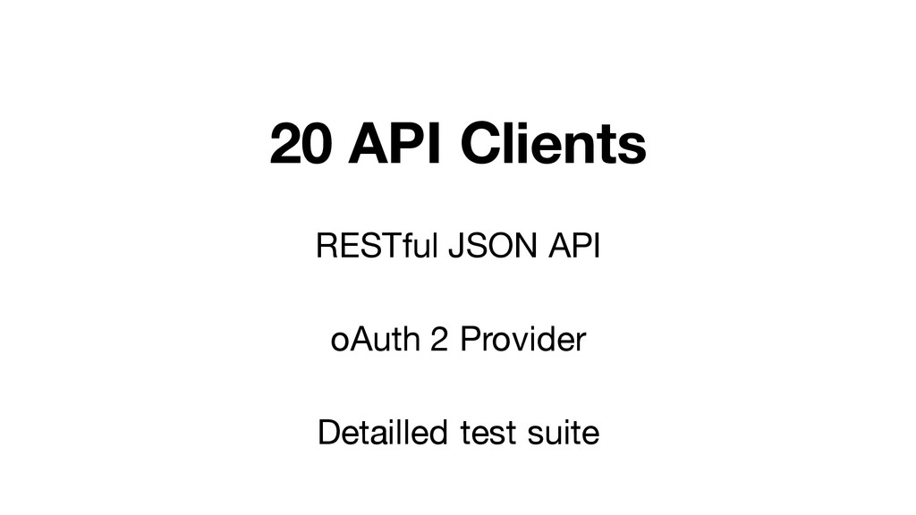 20 API Clients RESTful JSON API oAuth 2 Provide...