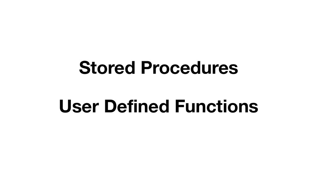 Stored Procedures User Defined Functions