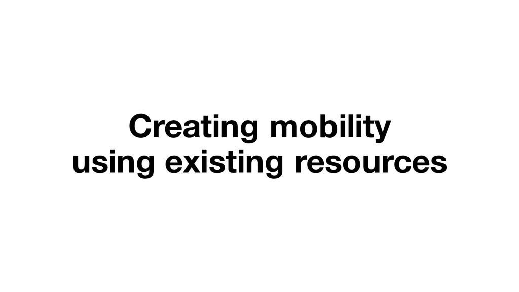 Creating mobility using existing resources