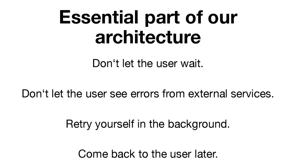 Essential part of our architecture Don't let th...