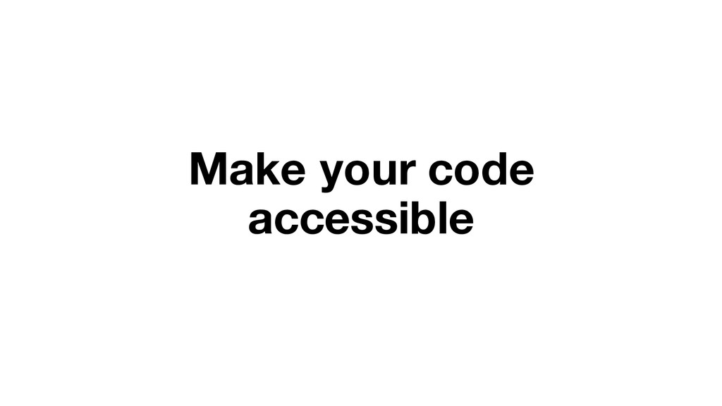 Make your code accessible