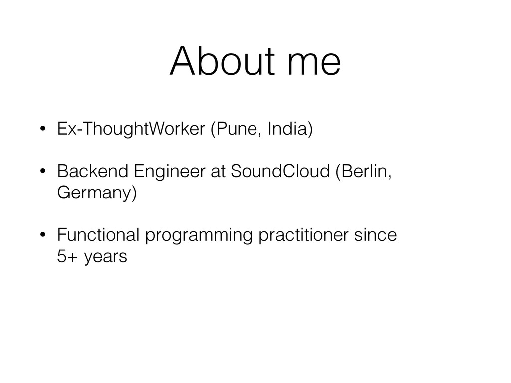 About me • Ex-ThoughtWorker (Pune, India) • Bac...