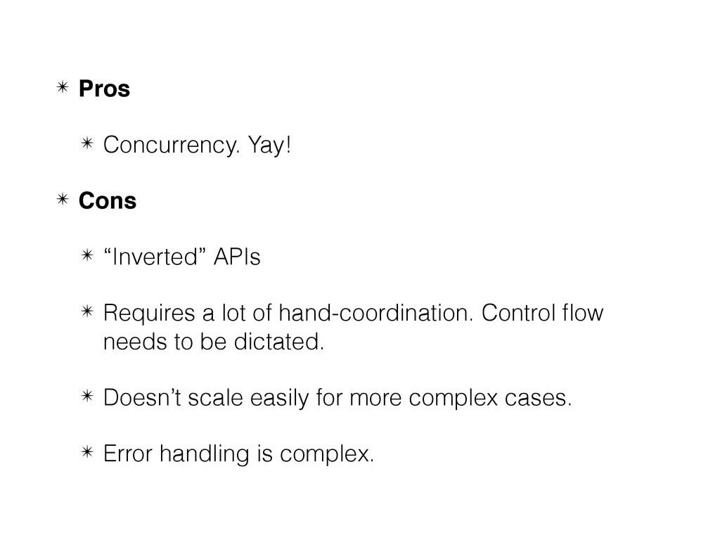 "✴ Pros ✴ Concurrency. Yay! ✴ Cons ✴ ""Inverted"" ..."