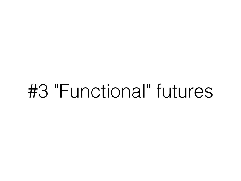 """#3 """"Functional"""" futures"""