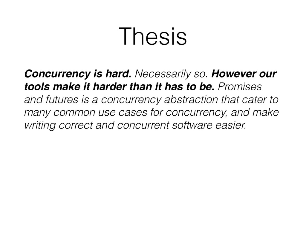 Thesis Concurrency is hard. Necessarily so. How...