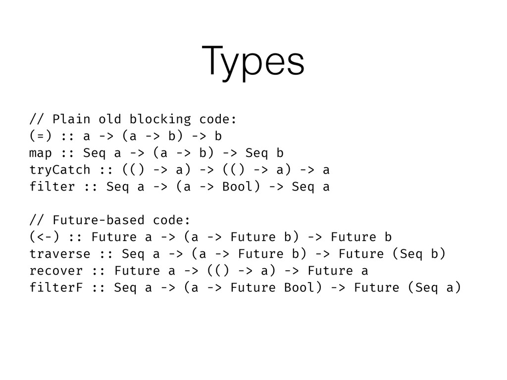 // Plain old blocking code: (=) :: a -> (a -> b...