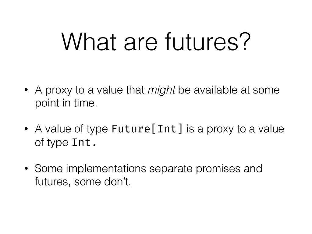What are futures? • A proxy to a value that mig...