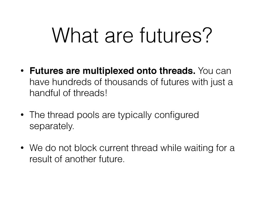 What are futures? • Futures are multiplexed ont...