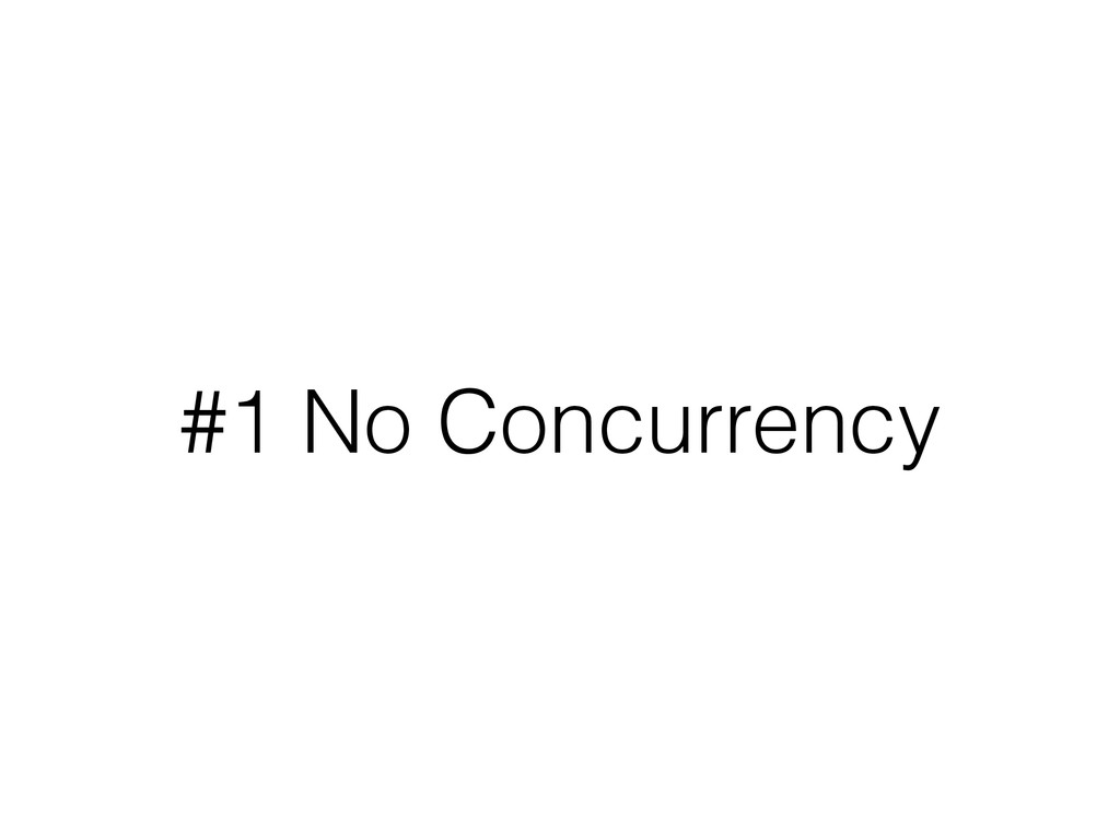 #1 No Concurrency