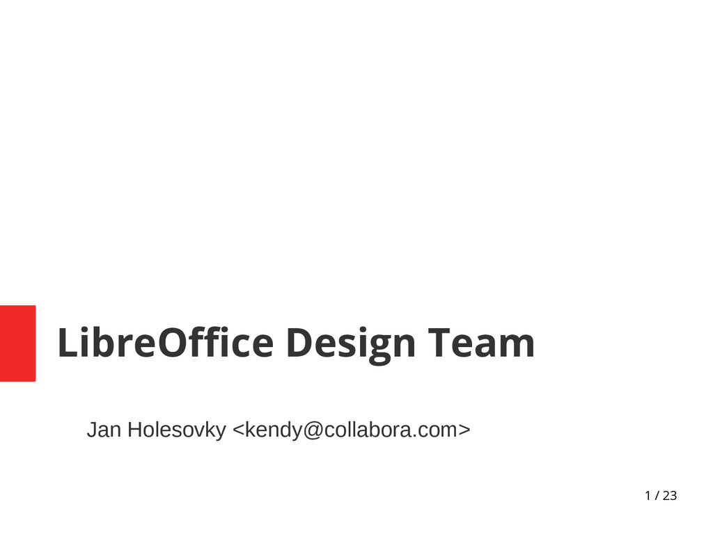 1 / 23 LibreOffice Design Team Jan Holesovky <k...