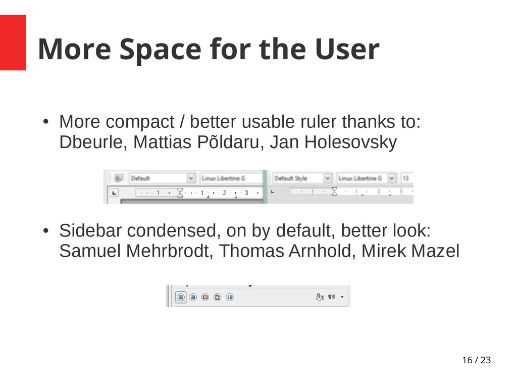 16 / 23 More Space for the User ● More compact ...