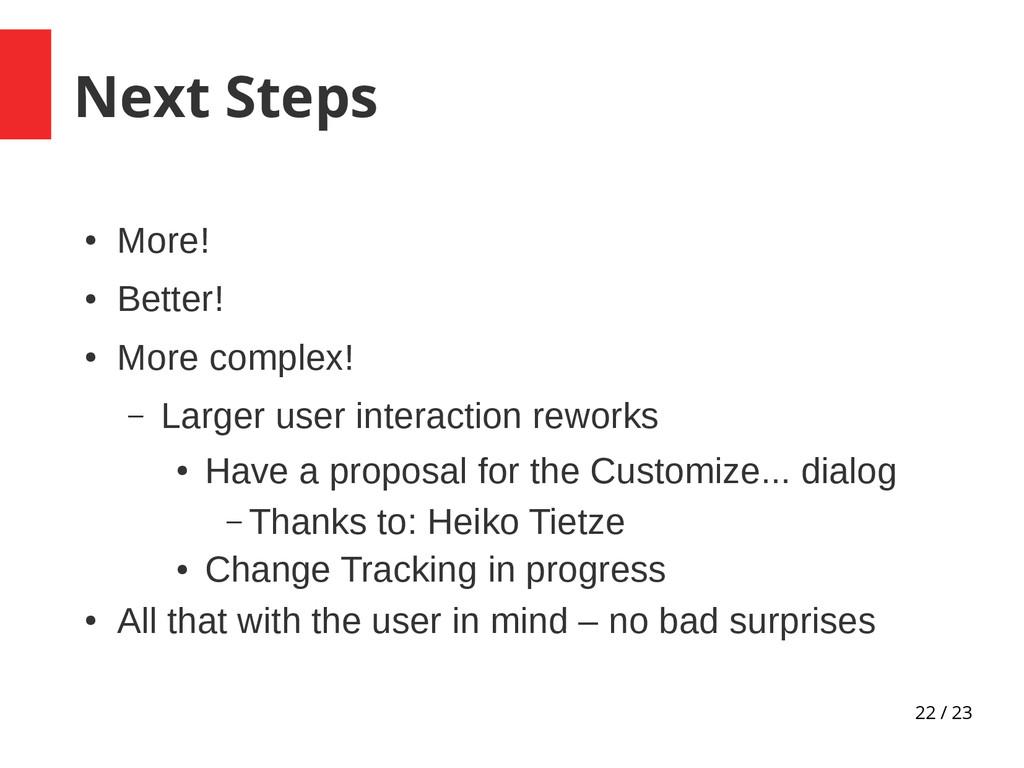 22 / 23 Next Steps ● More! ● Better! ● More com...