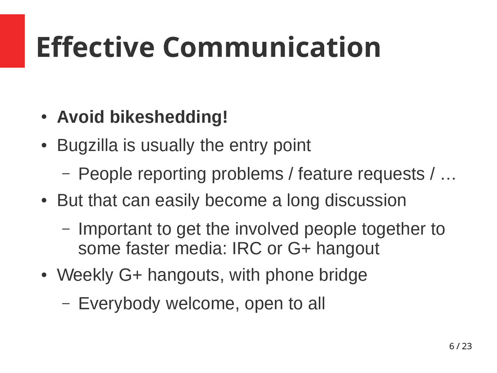 6 / 23 Effective Communication ● Avoid bikeshed...
