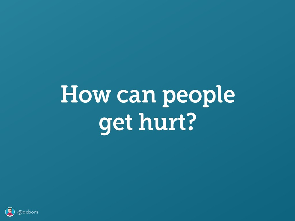 @axbom How can people get hurt?
