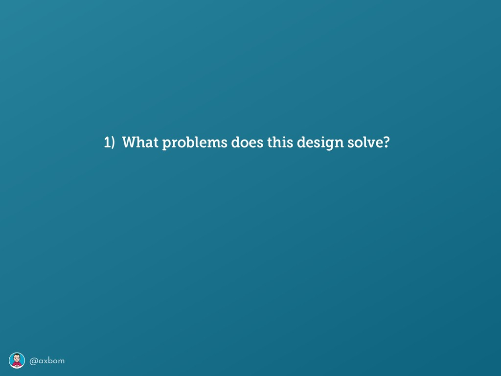 @axbom 1) What problems does this design solve?
