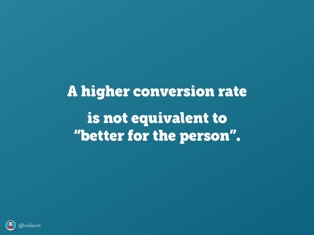 @axbom A higher conversion rate is not equivale...