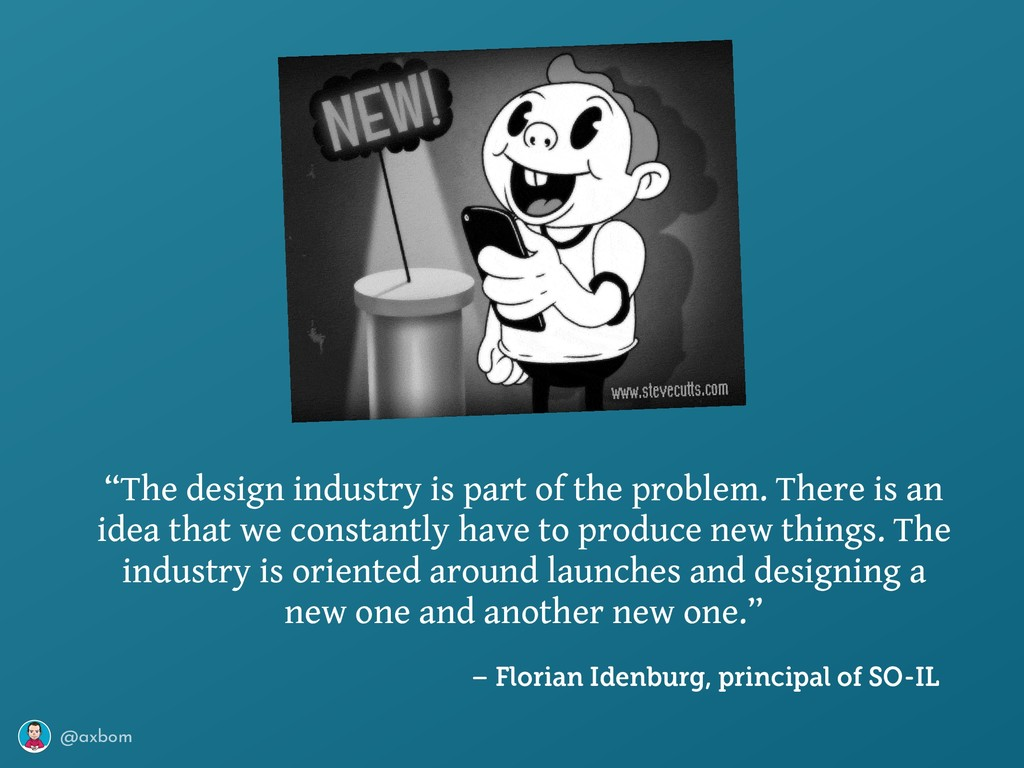 """@axbom """"The design industry is part of the prob..."""
