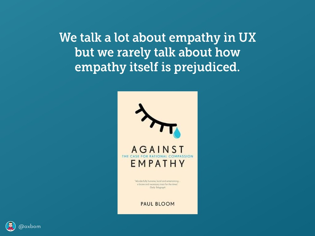 @axbom We talk a lot about empathy in UX but we...