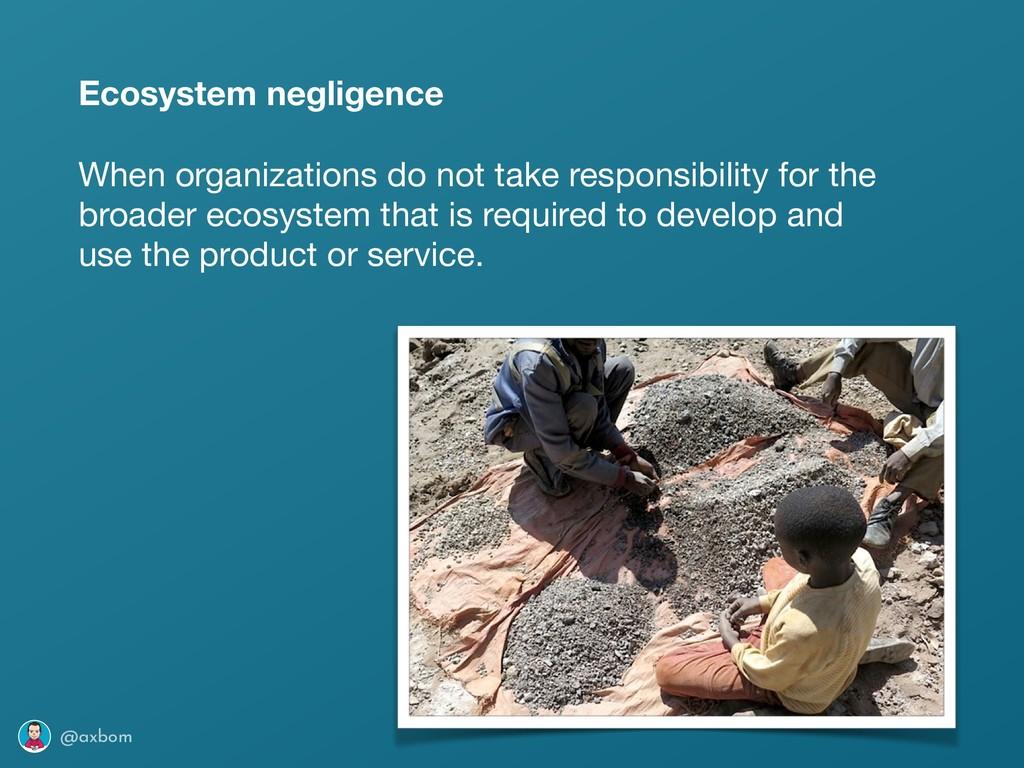 @axbom Ecosystem negligence When organizations ...
