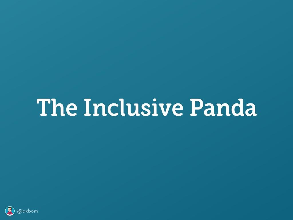 @axbom The Inclusive Panda