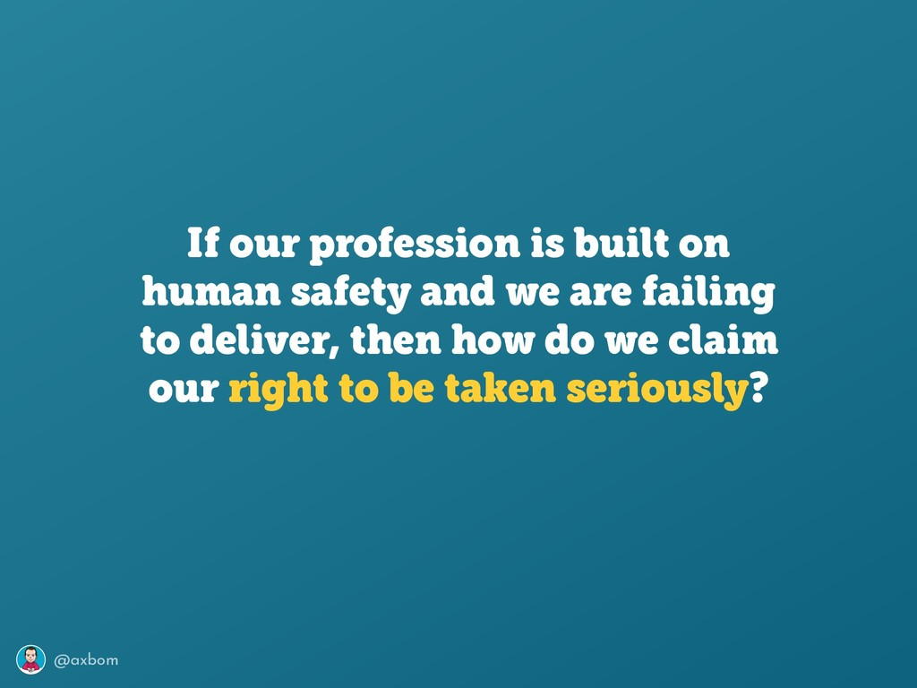 @axbom If our profession is built on human safe...