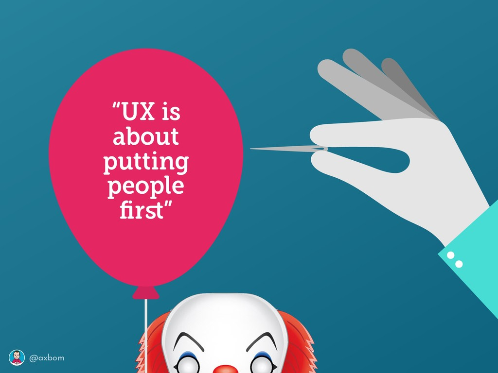 """@axbom """"UX is about putting people first"""""""