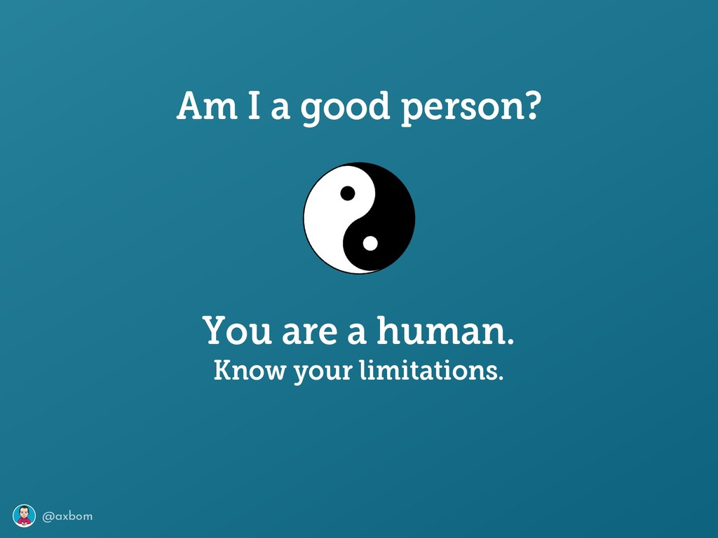 @axbom Am I a good person? You are a human. Kno...