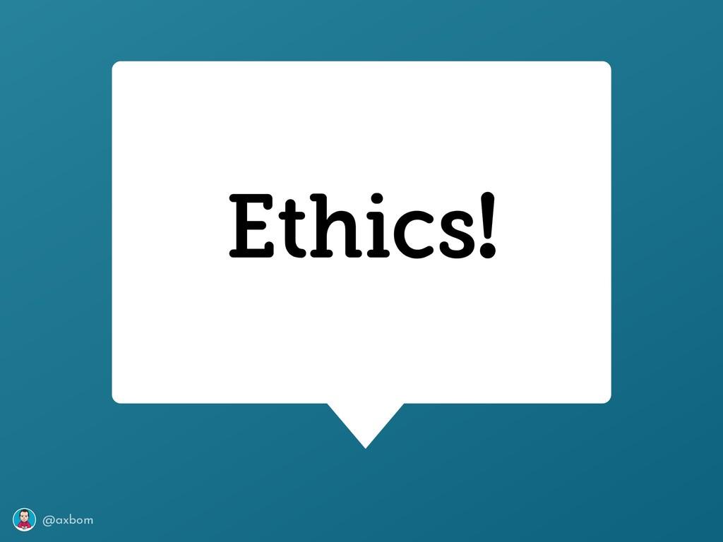 @axbom Ethics!