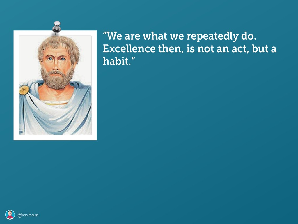 """@axbom """"We are what we repeatedly do. Excellenc..."""