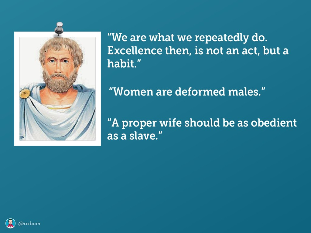 """@axbom """"Women are deformed males."""" """"A proper wi..."""